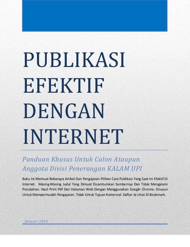 PUBLIKASI EFEKTIF DENGAN INTERNET Panduan Khusus Untuk Calon Ataupun Anggota Divisi Penerangan KALAM UPI Buku Ini Memuat B...