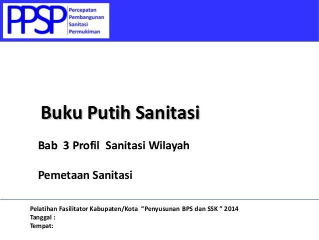 Buku Putih Sanitasi - 3-2 Pemetaan Sanitasi