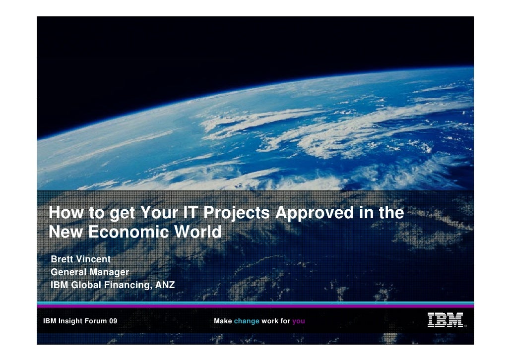 How to get Your IT Projects Approved in the         g              j      pp  New Economic World   Brett Vincent   General...