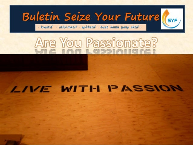 Buletin Seize Your Future. kreatif . informatif . aplikatif . buat kamu yang aktif .