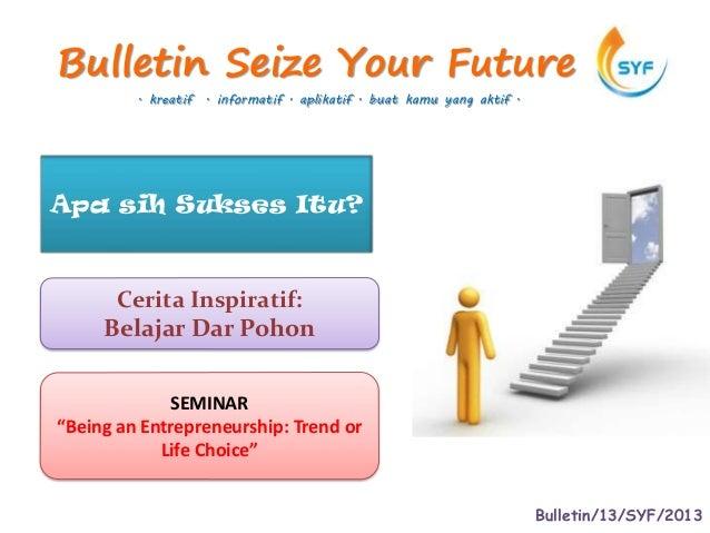 Bulletin Seize Your Future         . kreatif . informatif . aplikatif . buat kamu yang aktif .Apa sih Sukses Itu?      Cer...