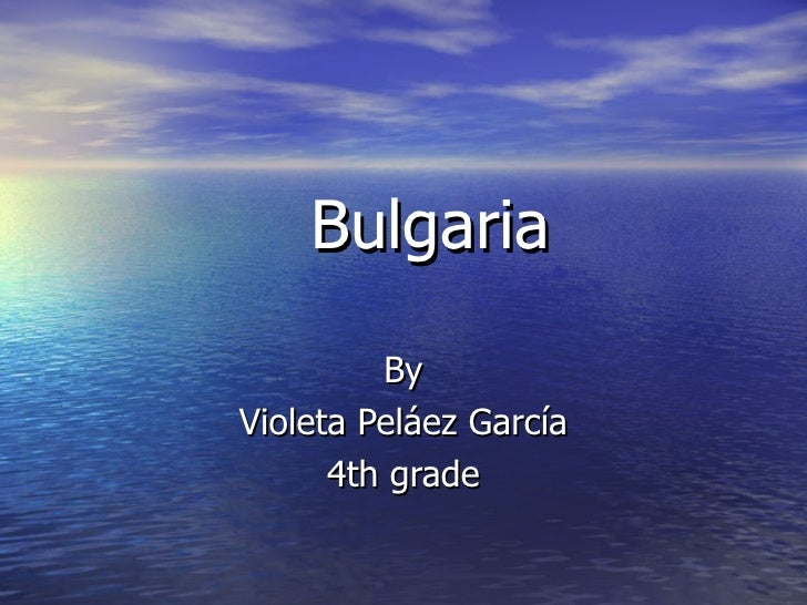 Bulgaria   By Violeta Peláez García 4th grade