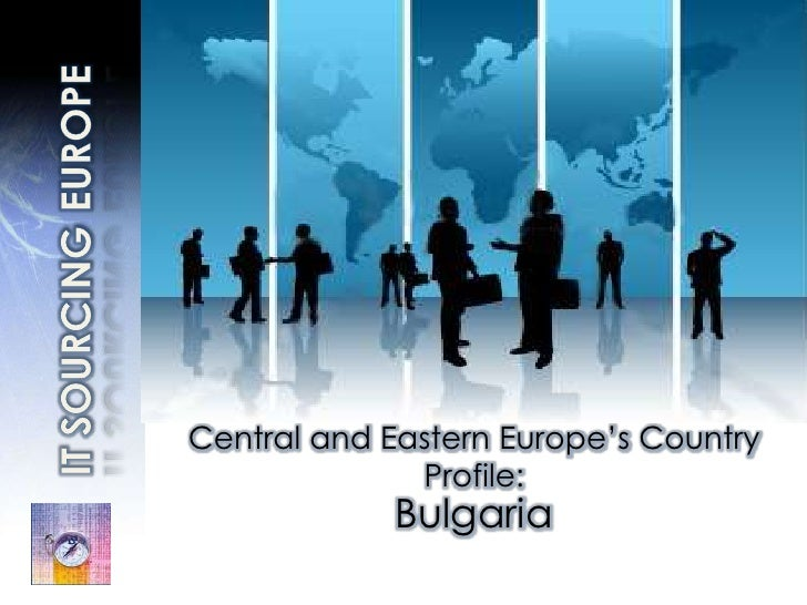 IT SOURCINGEUROPE<br />Central and Eastern Europe's Country Profile:<br />Bulgaria <br />