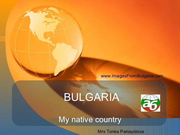 BULGARIA My native country www.ImagesFromBulgaria.com  Mrs Tonka Panayotova