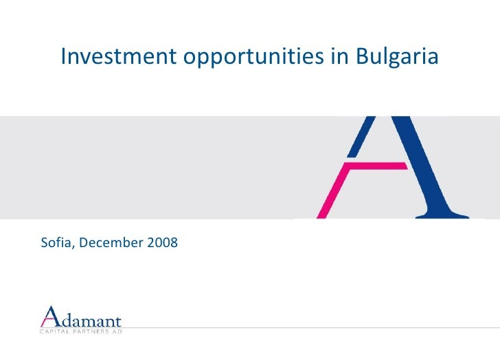 Introduction to   Investment opportunities in Bulgaria Adamant Capital Partners AD    Sofia, December 2008  October 2008