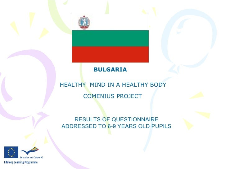 BULGARIA HEALTHY  MIND IN A HEALTHY BODY COMENIUS PROJECT RESULTS OF QUESTIONNAIRE ADDRESSED TO 6-9 YEARS OLD PUPILS