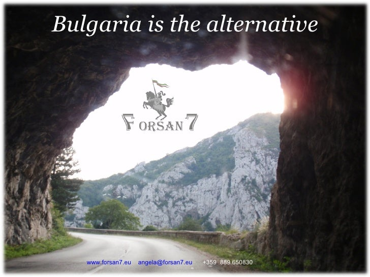 Bulgaria is the alternative www.forsan7.eu   [email_address]   +359  889 650830