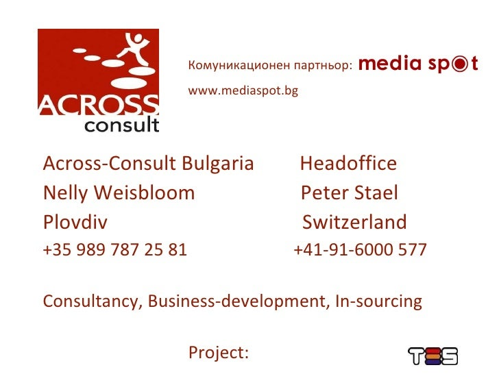Across-Consult Bulgaria  Headoffice Nelly Weisbloom  Peter Stael Plovdiv  Switzerland +35 989 787 25 81  +41-91-6000 577 C...