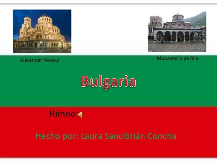 Monasterio de Rila<br />Alexander Nevsky<br />Bulgaria<br />Himno:<br />Hecho por: Laura Sancibrián Concha<br />