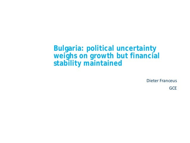 Bulgaria: political uncertainty weighs on growth but financial stability maintained Dieter Franceus GCE