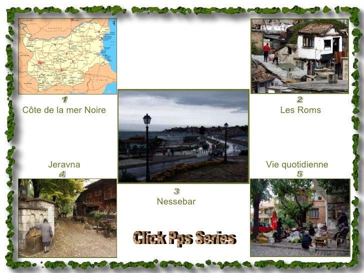 1 Côte de la mer Noire 2 Les Roms 3 Nessebar 4 Jeravna 5 Vie quotidienne Click Pps Series
