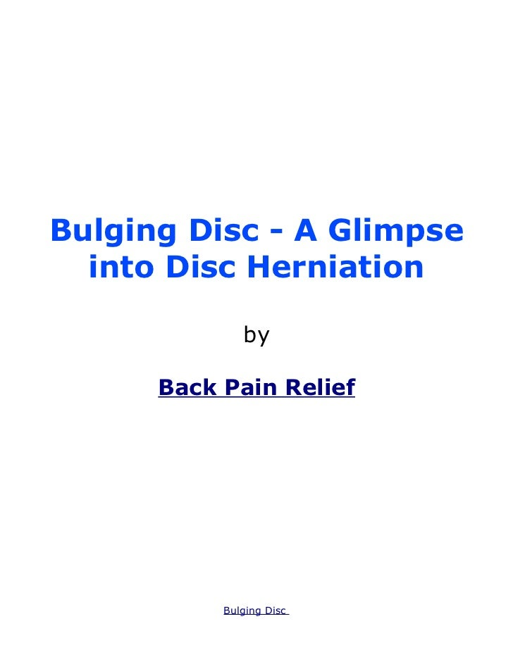 Bulging Disc - A Glimpse  into Disc Herniation              by      Back Pain Relief           Bulging Disc