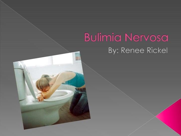 Bulimia Nervosa<br />By: Renee Rickel<br />