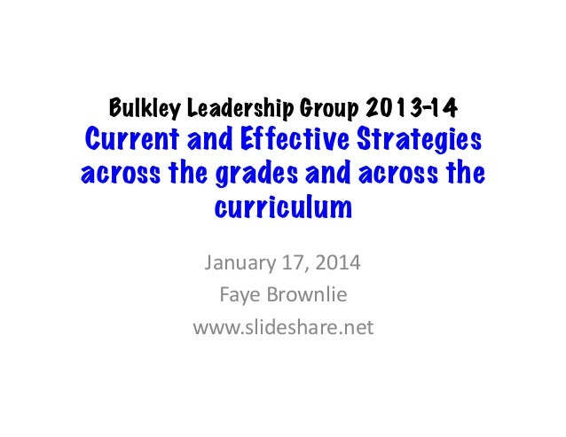 Bulkley Leadership Group 2013- 	    14  Current and Effective Strategies across the grades and across the curriculum	    J...