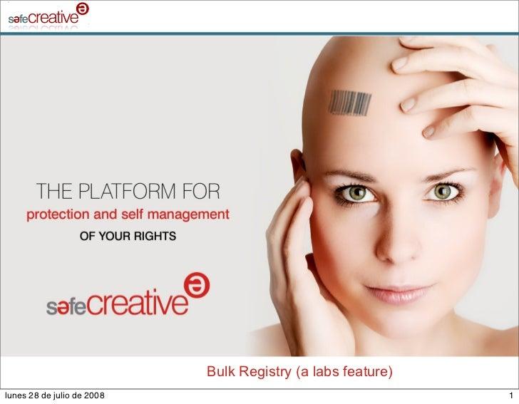 Bulk Registry (a labs feature) lunes 28 de julio de 2008                                    1