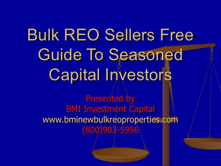 Bulk REO Sellers Free Guide To Seasoned Capital Investors Presented by BMI Investment Capital www.bminewbulkreoproperties....