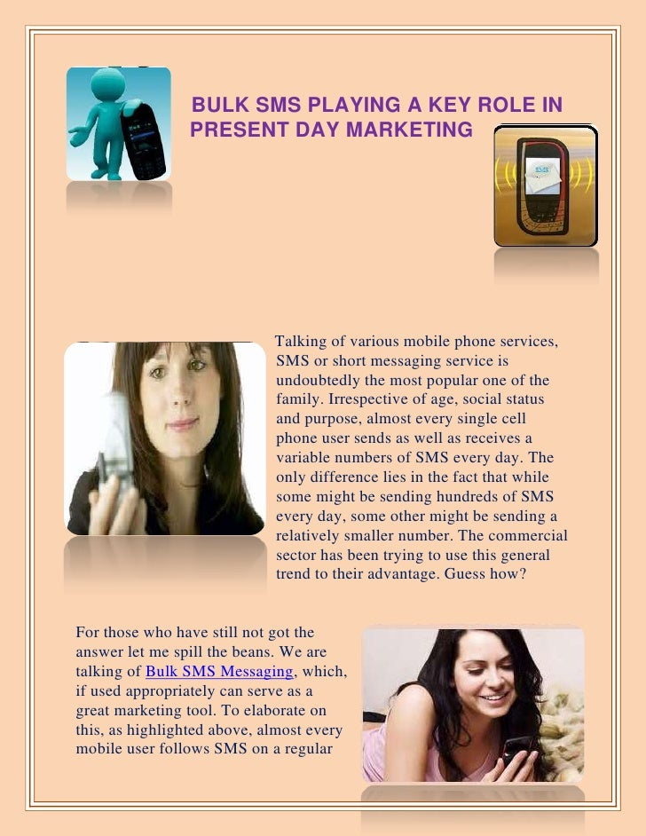 BULK SMS PLAYING A KEY ROLE IN                PRESENT DAY MARKETING                             Talking of various mobile ...