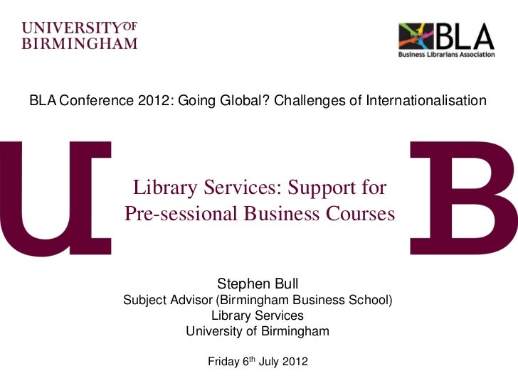 BLA Conference 2012: Going Global? Challenges of Internationalisation               Library Services: Support for         ...