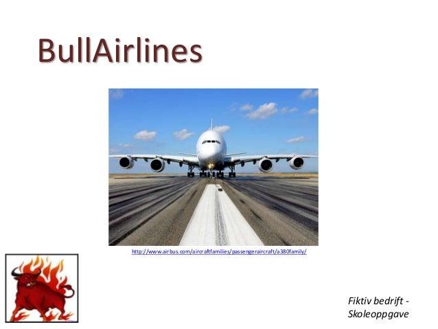 BullAirlines http://www.airbus.com/aircraftfamilies/passengeraircraft/a380family/ Fiktiv bedrift - Skoleoppgave
