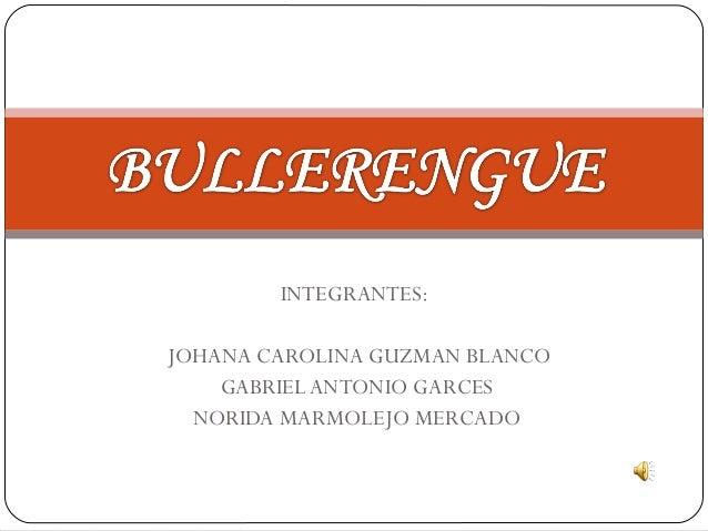 INTEGRANTES:JOHANA CAROLINA GUZMAN BLANCO    GABRIEL ANTONIO GARCES  NORIDA MARMOLEJO MERCADO