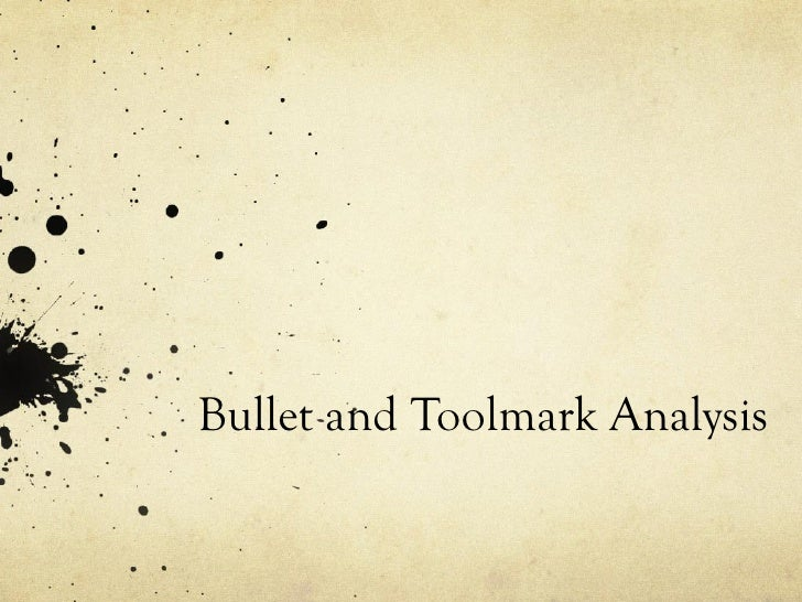 Bullet and toolmark analysis