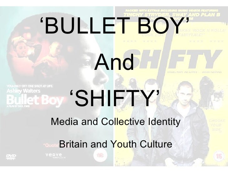 Media and Collective Identity Britain and Youth Culture ' BULLET BOY' And ' SHIFTY'