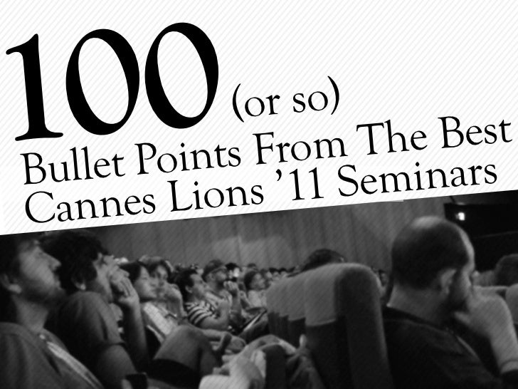 100 Bullet Points from #CannesLions 2011 by @jessedee