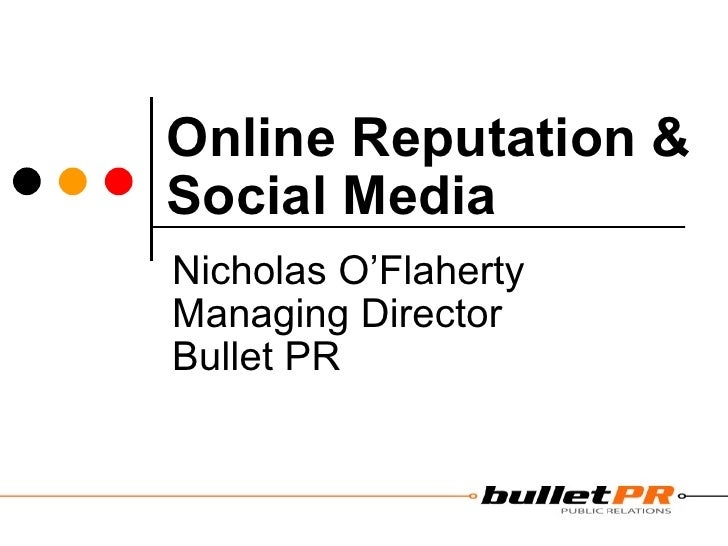 Online Reputation & Social Media Nicholas O'Flaherty Managing Director Bullet PR