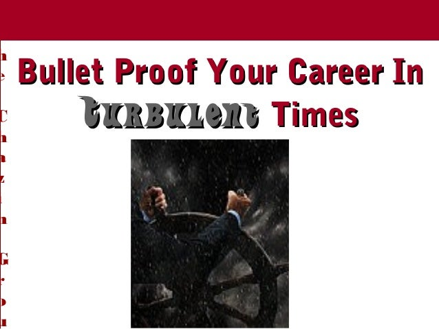 T h e C h a z i n G r o u Bullet Proof Your Career InBullet Proof Your Career In TurbulentTurbulent TimesTimes The Chazin ...