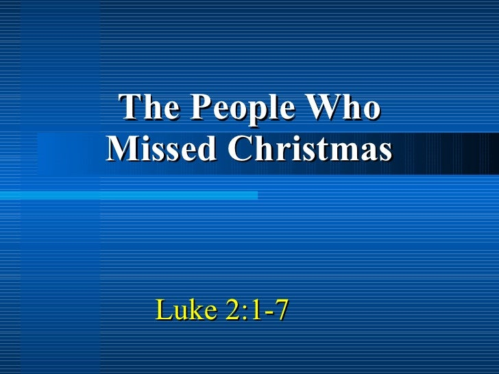 Luke 2:1-7  The People Who Missed Christmas