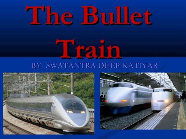 The BulletThe BulletTrainTrainBY- SWATANTRA DEEP KATIYARBY- SWATANTRA DEEP KATIYAR