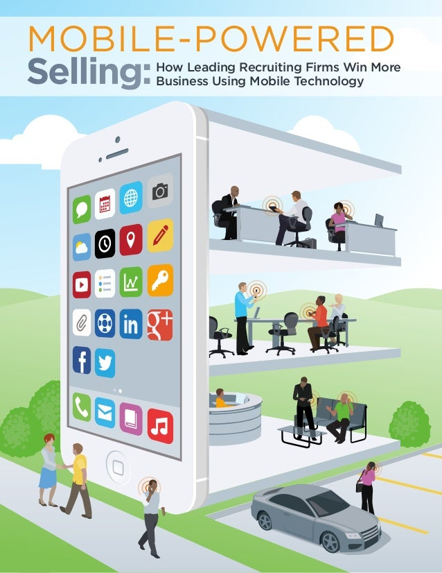 MOBILE-POWERED Selling:  How Leading Recruiting Firms Win More Business Using Mobile Technology