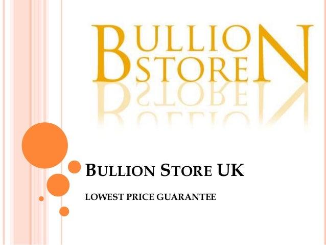 BULLION STORE UK LOWEST PRICE GUARANTEE