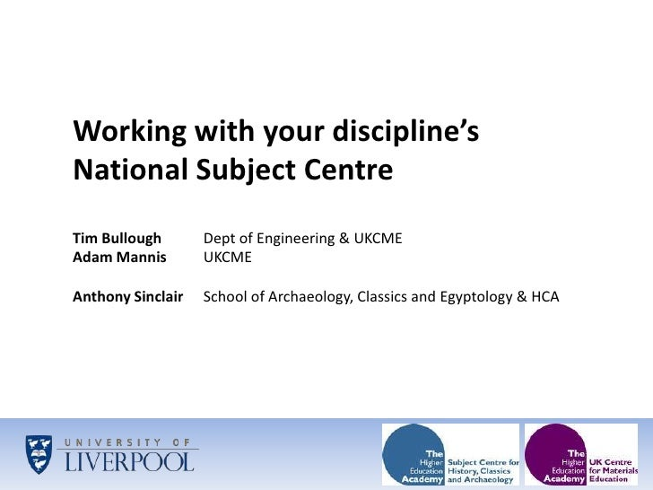 Working with your discipline's National Subject Centre<br />Tim Bullough Dept of Engineering & UKCME<br />Adam Mannis UK...