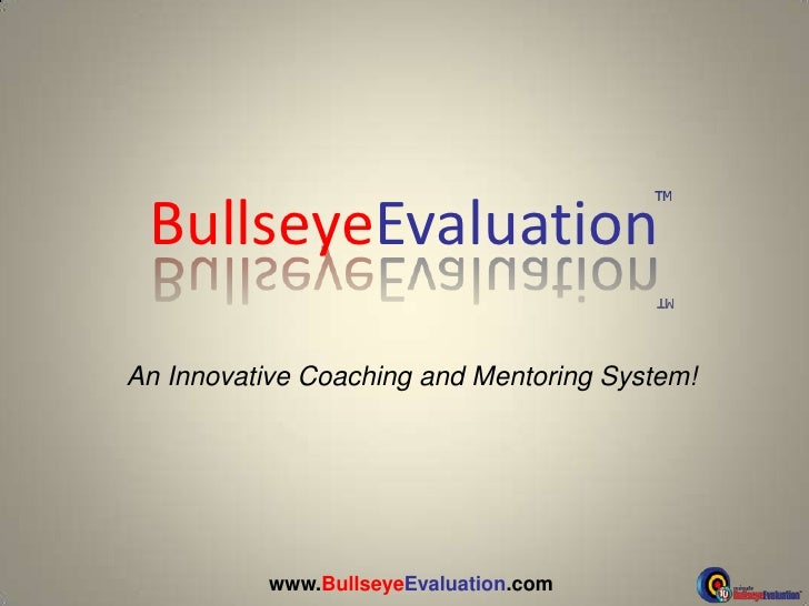 BullseyeEvaluation<br />An Innovative Coaching and Mentoring System!<br />www.BullseyeEvaluation.com<br />