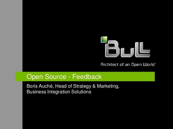 Open Source - FeedbackBoris Auché, Head of Strategy & Marketing,Business Integration Solutions
