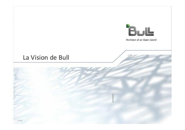 La Vision de Bull© Bull, 2012              1