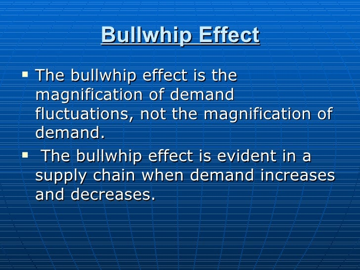 Bullwhip Effect   The bullwhip effect is the    magnification of demand    fluctuations, not the magnification of    dema...