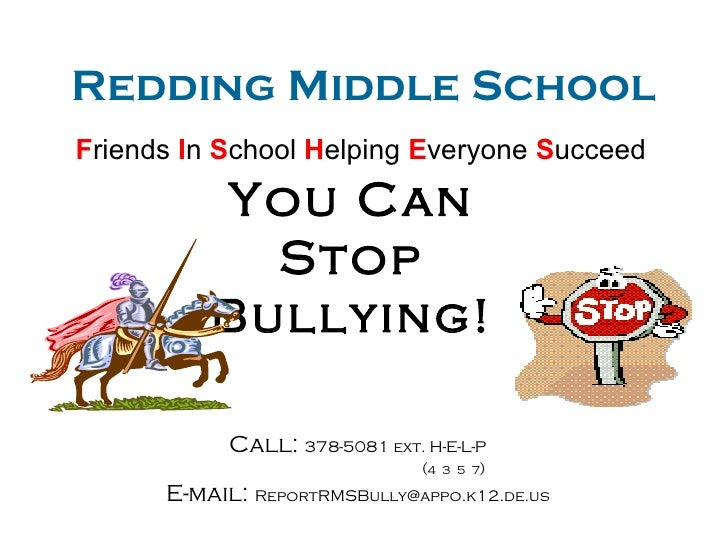 Redding Middle School F riends  I n  S chool  H elping  E veryone  S ucceed You Can Stop Bullying! Call:  378-5081 ext. H-...