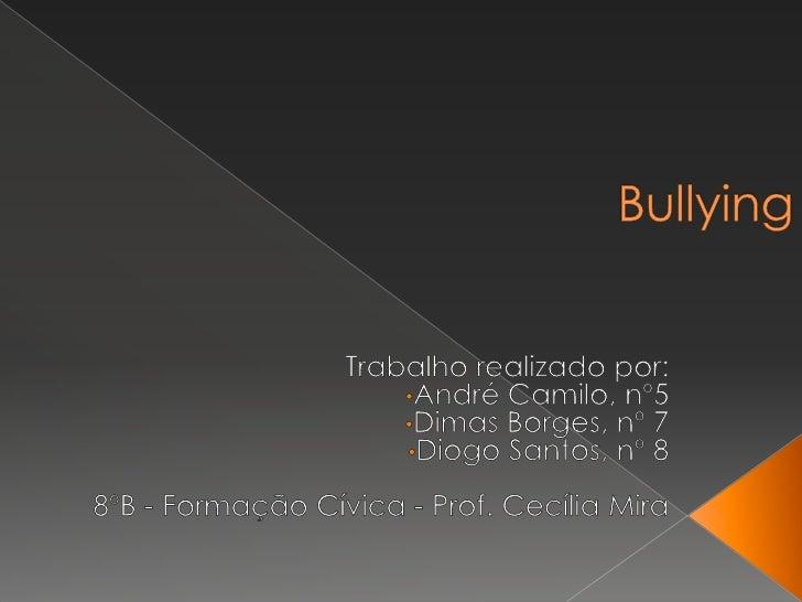 Bullying<br />Trabalho realizado por:<br /><ul><li>André Camilo, nº5