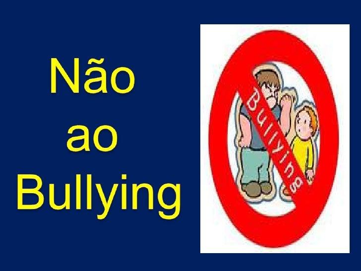 Não <br />ao <br />Bullying<br />