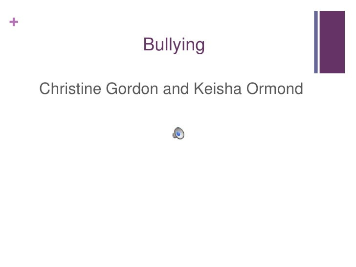 Bullying<br />Christine Gordon and Keisha Ormond<br />