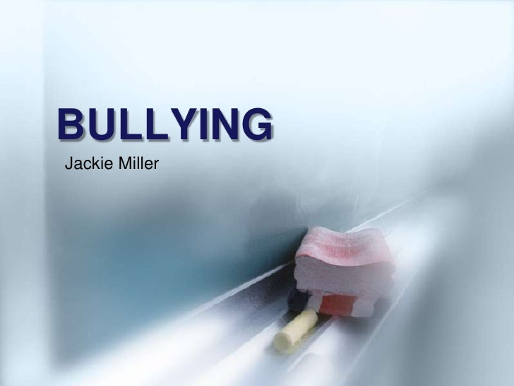 BULLYING<br />Jackie Miller<br />