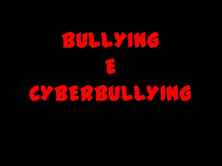 BULLYING<br />E<br />CYBERBULLYING<br />