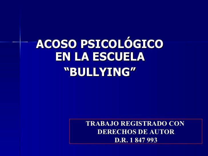 """ACOSO PSICOLÓGICO EN LA ESCUELA """" BULLYING"""" TRABAJO REGISTRADO CON  DERECHOS DE AUTOR D.R. 1 847 993"""