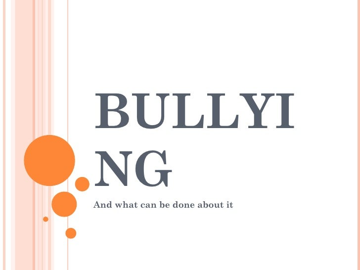 BULLYING   And what can be done about it
