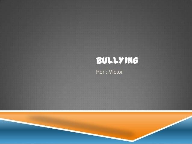 BULLYING Por : Víctor
