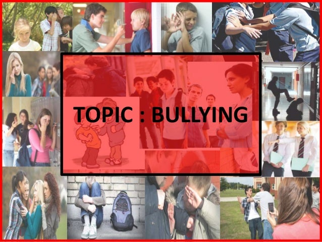 TOPIC : BULLYING