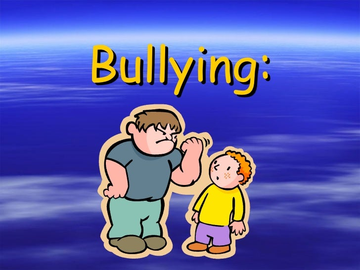 Bullying: .