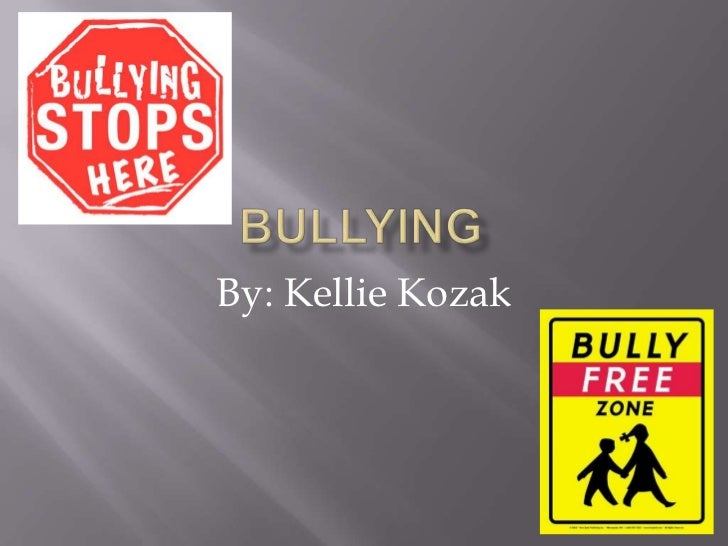 Bullying<br />By: Kellie Kozak<br />